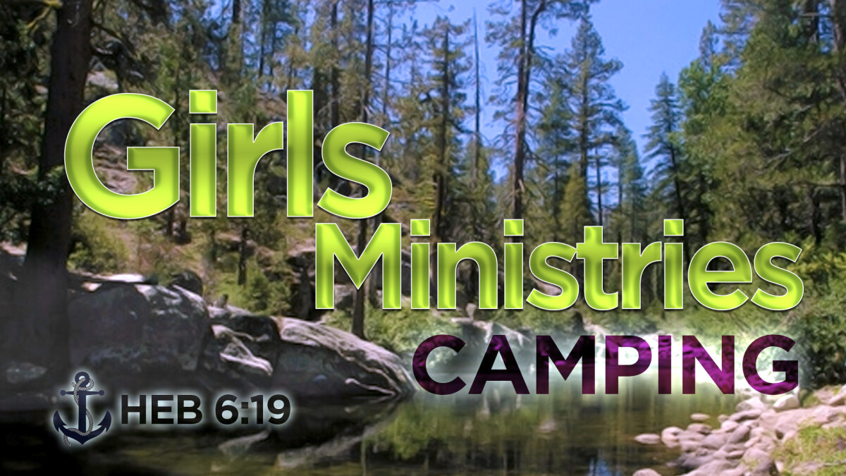 GIRLS MINISTRIES CAMPING TRIP